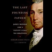 The Last Founding Father: James Monroe and a Nation's Call to Greatness (       UNABRIDGED) by Harlow Giles Unger Narrated by Michael McConnohie