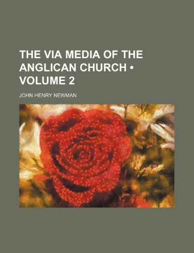 The Via Media of the Anglican Church (Volume 2)