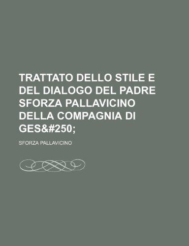 Trattato Dello Stile E Del Dialogo Del Padre Sforza Pallavicino Della Compagnia Di Gesú