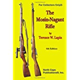 The Mosin-Nagant Rifle, 6th Edition (For collectors only) ~ Terence W. Lapin