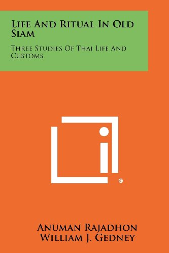 Life and Ritual in Old Siam: Three Studies of Thai Life and Customs
