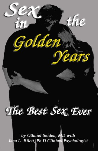 Sex In The Golden Years - Your Best Sex Ever... (Boomer Book Series)