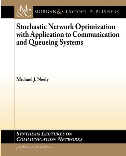 Stochastic Network Optimization with Application to Communication and Queueing Systems (Synthesis Lectures on Communication Networks)