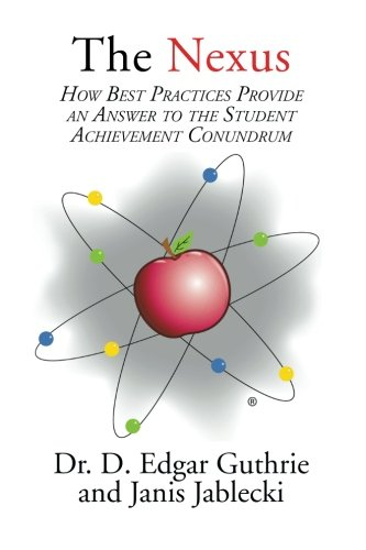 The Nexus: How Best Practices Provide an Answer to the Student Achievement Conundrum