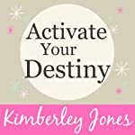Activate Your Destiny Now: A Guided Meditation by Kimberley Jones | Kimberley Jones