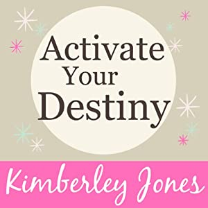 Activate Your Destiny Now: A Guided Meditation by Kimberley Jones | [Kimberley Jones]