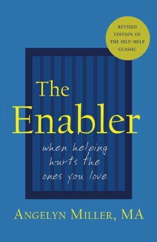 The Enabler: When Helping Hurts the Ones You Love by Angelyn Miller (2001-10-01)