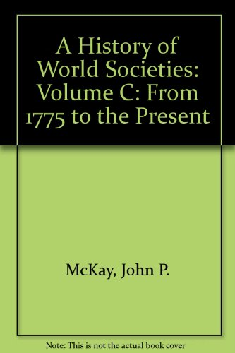 A History of World Societies: Volume C: From 1775 to the Present