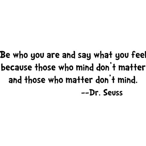 Be who you are say what you feel because those who mind dont matter.... Dr Seuss Wall Quote, Black