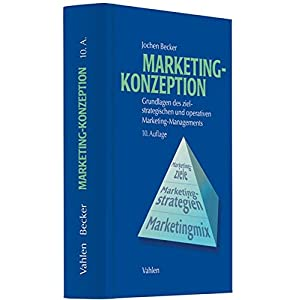 Marketing-Konzeption: Grundlagen des ziel-strategischen und operativen Marketing-Managements