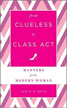 From Clueless to Class Act: Manners for the Modern Woman e-book