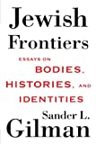 Jewish Frontiers: Essays on Bodies, Histories, and Identities (1403965609) by Gilman, Sander L.