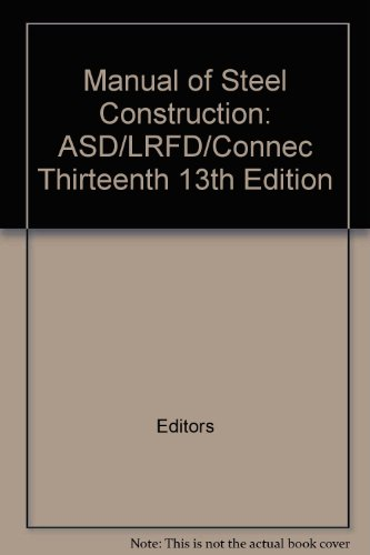 Manual of Steel Construction: ASD/LRFD/Connec Thirteenth 13th Edition (Steel Manual 13th Edition compare prices)