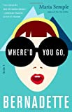 By Maria Semple Whered You Go, Bernadette: A Novel (1st Edition)
