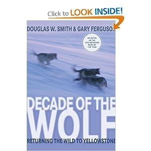 Decade of the Wolf: Returning the Wild to Yellowstone Douglas W. Smith and Gary Ferguson