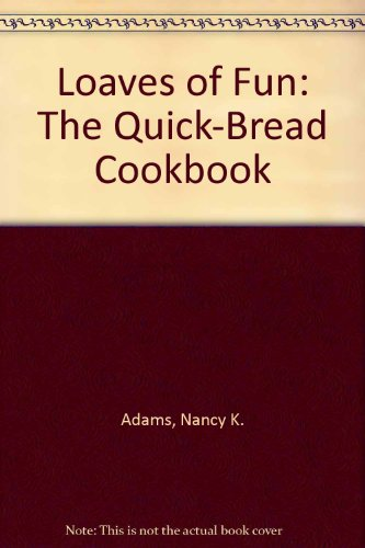 Loaves of Fun: The Quick-Bread Cookbook (Quick Breads compare prices)