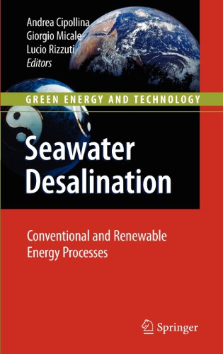 Seawater Desalination: Conventional And Renewable Energy Processes (Green Energy And Technology)