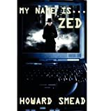 img - for [ My Name Is Zed By Smead, Howard ( Author ) Paperback 2002 ] book / textbook / text book