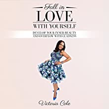 Fall in Love With Yourself: Develop Your Inner Beauty and Overflow With Gladness Audiobook by Victoria Cole Narrated by Jane Knight
