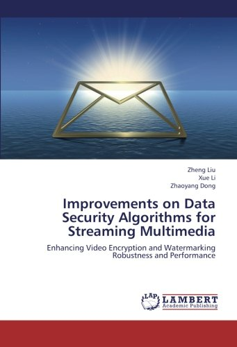 Improvements on Data Security Algorithms for Streaming Multimedia: Enhancing Video Encryption and Watermarking Robustnes
