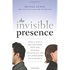 Learn more about the book, The Invisible Presence: How a Man's Relationship with His Mother Affects All His Relationships with Women