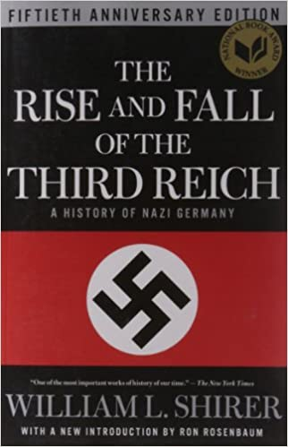 The Rise and Fall of the Third Reich: A History of Nazi Germany by William Shirer