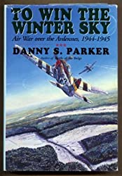 To Win the Winter Sky: The Air War over the Ardennes 1944-1945: The Air War Over the Ardennes 1944-45