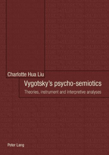 Vygotsky's psycho-semiotics: Theories, instrument and interpretive analyses<BR> In collaboration with Frith Luton