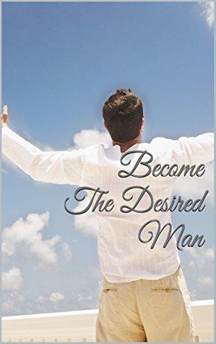 Become The Desired Man: Become The Desired Man