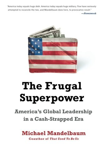 Image of The Frugal Superpower: America's Global Leadership in a Cash-Strapped Era