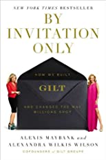 By Invitation Only: How We Built Gilt Groupe and Made Everyone a VIP