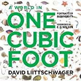 A World in One Cubic Foot: Portraits of Biodiversity [Hardcover] [2012] W. S. Di Piero, Alan Huffman, August Kleinzahler, Elizabeth Kolbert, Nalini M. Nadkarni, Jasper Slingsby, Peter Slingsby, David Liittschwager, E. O. Wilson