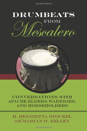 Drumbeats From Mescalero: Conversations With Apache Elders, Warriors, And Horseholders (Elma Dill Russell Spencer Series In The West And Southwest)