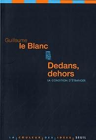 Dedans, dehors : La condition d'�tranger par Guillaume Le Blanc
