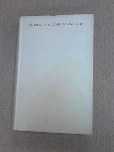 quakers-in-science-and-industry-being-an-account-of-the-quaker-contributions-to-science-and-industry