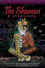 The Shaman & Ayahuasca: Journeys to Sacred Realms