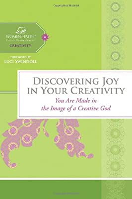 Discovering Joy in Your Creativity: You Are Made in the Image of a Creative God (Women of Faith Study Guide Series)