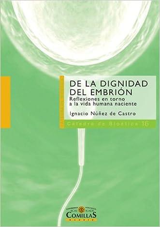 De la dignidad del embrión: Reflexiones en torno a la vida humana naciente (Spanish Edition)