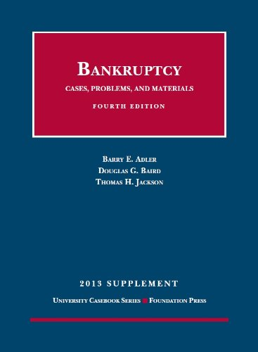 Adler, Baird, And Jackson'S Bankruptcy--Cases, Problems, And Materials--4Th Edition, 2013 Supplement (University Casebook Series)