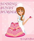 NOTHING BUNDT MURDER: A Culinary Cozy Mystery (A Rosie Kale Culinary Cozy Mystery Book 1)
