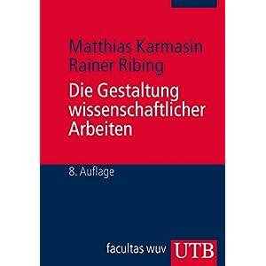 Die Gestaltung wissenschaftlicher Arbeiten: Ein Leitfaden für Seminararbeiten, Bachelor-, Master-, Magister- und Diplomarbeiten sowie Dissertationen