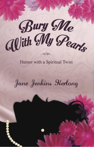Jane Jenkins Herlong - Bury Me with My Pearls: Humor With a Spiritual Twist: Confronting Negativity With Humor & Grace