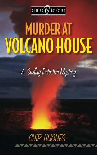 Murder at Volcano House: A Surfing Detective Mystery (Surfing Detective Mystery Series) (Volume 4)