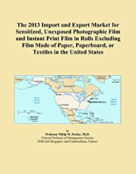 The 2013 Import and Export Market for Sensitized, Unexposed Photographic Film and Instant Print Film in Rolls Excluding Film Made of Paper, Paperboard, or Textiles in the United States