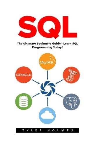 Sql: The Ultimate Beginners Guide - Learn SQL Programming Today (SQL Course, SQL Development, SQL Books)