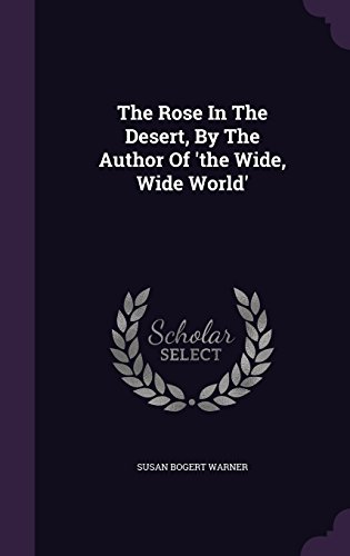 The Rose In The Desert, By The Author Of 'the Wide, Wide World'
