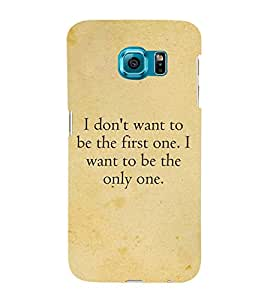 I Want To Be The Only One 3D Hard Polycarbonate Designer Back Case Cover for Samsung Galaxy S6 :: Samsung Galaxy S6 G920