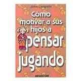 img - for Como motivar a sus hijos a pensar jugando (Familia/ Family) (Spanish Edition) book / textbook / text book