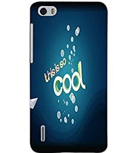 HUAWEI HONOR 6 THIS IS SO COOL Back Cover by PRINTSWAG