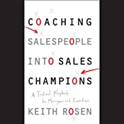 Coaching Salespeople into Sales Champions: A Tactical Playbook for Managers and Executives | [Keith Rosen]